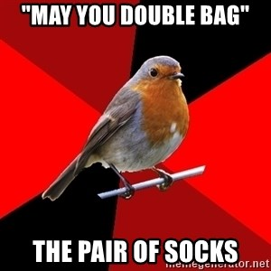 "Retail Robin - ""May you double bag"" the pair of socks"