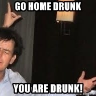 Drunk Charlie Sheen - go home drunk you are drunk!