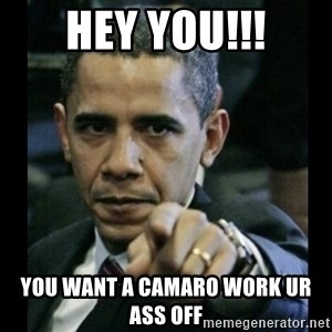 obama pointing - Hey you!!! You want A Camaro work ur ass off