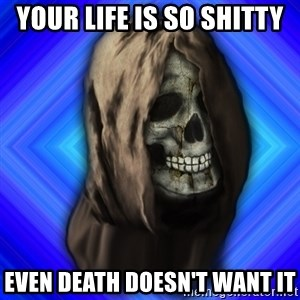 Scytheman - your life is so shitty even death doesn't want it