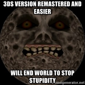 majoras mask moon - 3ds version remastered and easier will end world to stop stupidity