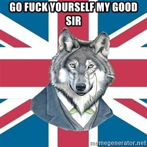 Sir Courage Wolf Esquire - go fuck yourself my good sir