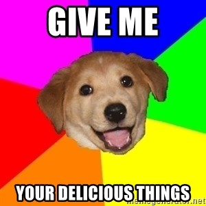 Advice Dog - give me your delicious things
