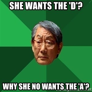 High Expectations Asian Father - she wants the 'd'? why she no wants the 'a'?
