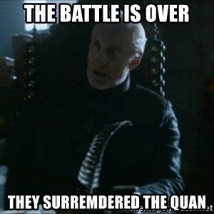 Tywin Lannister - the battle is over they surremdered the quan