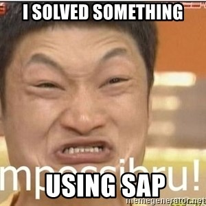 Impossibru Guy - I solved something  USING SAP