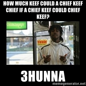 Chief Keef - How much keef could a chief keef chief if a chief keef could chief keef? 3hunna
