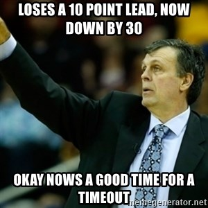 Kevin McFail Meme - loses a 10 point lead, now down by 30 okay nows a good time for a timeout