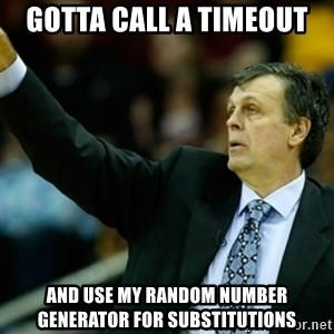 Kevin McFail Meme - gotta call a timeout and use my random number generator for substitutions