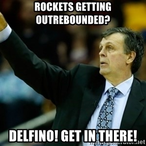 Kevin McFail Meme - Rockets getting outrebounded? delfino! get in there!