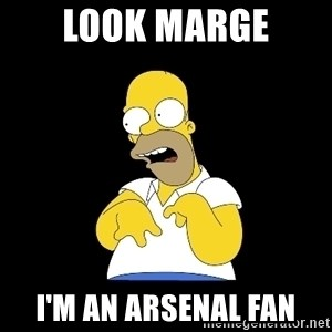 look-marge - Look maRge I'm an arsenal fan