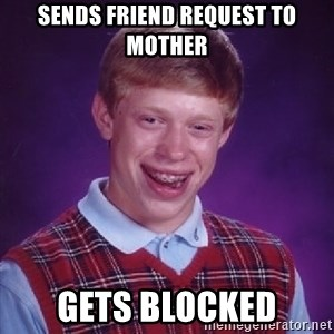 Bad Luck Brian - Sends friend request to mother gets blocked