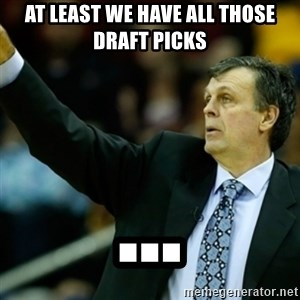 Kevin McFail Meme - at least we have all those draft picks ...