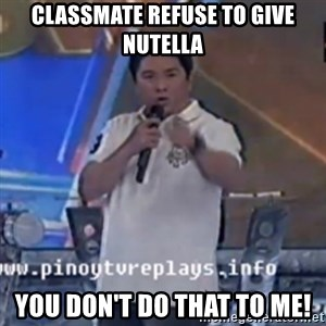 Willie You Don't Do That to Me! - Classmate refuse to give nutella You Don't Do That to Me!