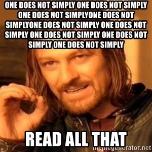 One Does Not Simply - one does not simply one does not simply one does not simplyone does not simplyone does not simply one does not simply one does not simply one does not simply one does not simply   read all that