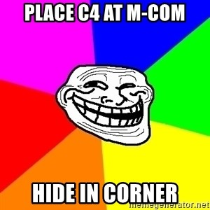 Trollface - place c4 at m-com hide in corner
