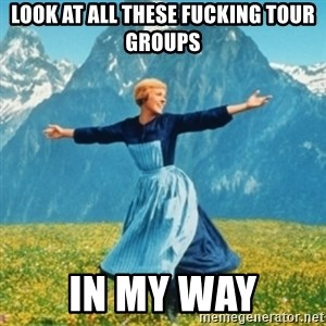 Sound Of Music Lady - Look at all these fucking tour groups in my way