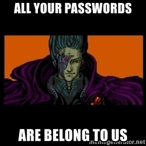 All your base are belong to us - ALL YOUR PASSWORDS ARE BELONG TO US