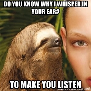 The Rape Sloth - Do you know why i whisper in your ear? to make you listen