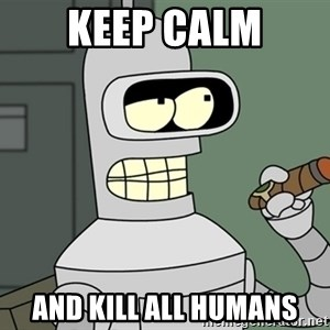 Typical Bender - KEEP CALM AND KILL ALL HUMANS