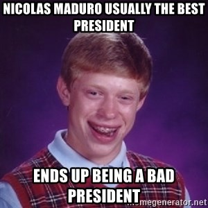 Bad Luck Brian - nicolas maduro usually the best president ends up being a bad president