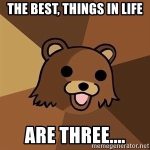 Pedobear - The best, things in life are three....