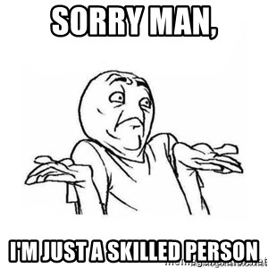 WALA E - SORRY MAN, i'm just a skilled person