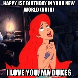 Little mermaid ariel - Happy 1st Birthday in your new world (NOLA) I LOVE YOU, Ma dukes