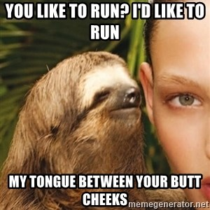 The Rape Sloth - You like to run? I'd like to rUn My toNgue between your butt cheeks