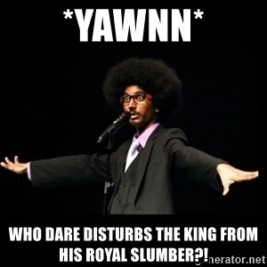 AFRO Knows - *yawnn* Who dare disturbs the king from his royal slumber?!