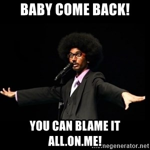 AFRO Knows - baby come back! you can blame it all.on.me!