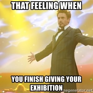 tony stark- that feeling when - that FEELING WHEN YOU FINISH GIVING YOUR EXHIBITION