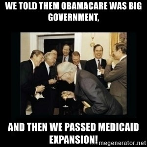Rich Men Laughing - We told them OBamacare was Big Government, and then we passed medicaid expansion!