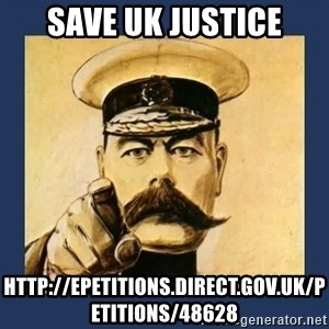 your country needs you - save uk justice http://epetitions.direct.gov.uk/petitions/48628