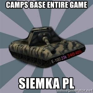 TERRIBLE E-100 DRIVER - Camps base entire game Siemka pl
