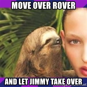 Perverted Whispering Sloth  - move over Rover and let Jimmy take over