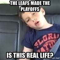 is this real life - the LEAFS MADE THE PLAYOFFS IS THIS REAL LIFE?
