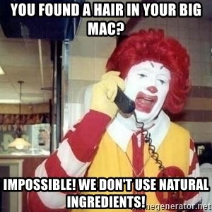 Ronald Mcdonald Call - you found a hair in your big mac? impossible! we don't use natural ingredients!