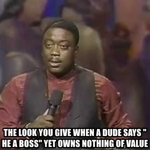 "Robin Harris -  The Look you give when A dude says "" He A Boss"" Yet Owns Nothing of Value"