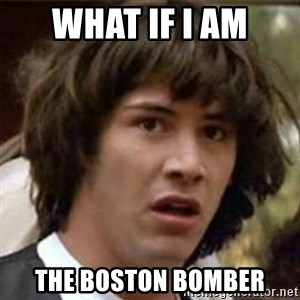 what if meme - what if i am the boston bomber