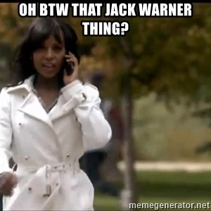 Olivia Pope - oh btw that jack warner thing?