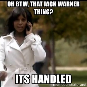 Olivia Pope - oh btw, that jack warner thing? its handled