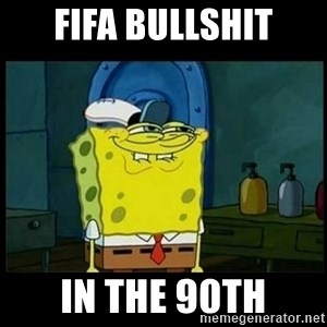Don't you, Squidward? - FIFA bullshit in the 90th