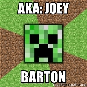Minecraft Creeper - AKA: joey barton