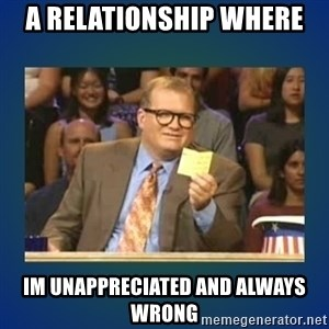 drew carey - a relationship where im unappreciated and always wrong