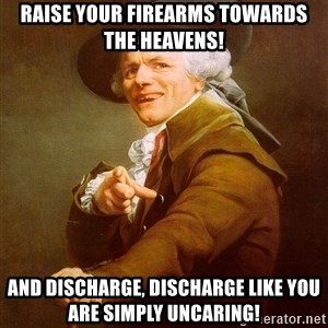 Joseph Ducreux - raise your firearms towards the heavens! and discharge, discharge like you are simply uncaring!