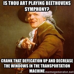 Joseph Ducreux - is thou art playing beethovens symphony? crank that defecation up and decrease the windows in the transportation machine