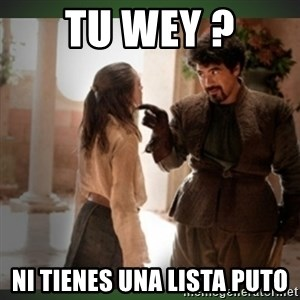 What do we say to the god of death ?  - Tu Wey ? Ni tienes una lista puto