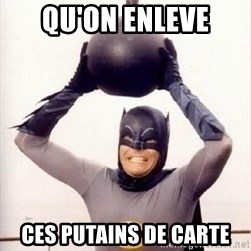 Im the goddamned batman - Qu'ON ENLEVE CES PUTAINS DE CARTE