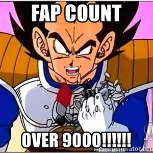 Over 9000 - fap count over 9000!!!!!!